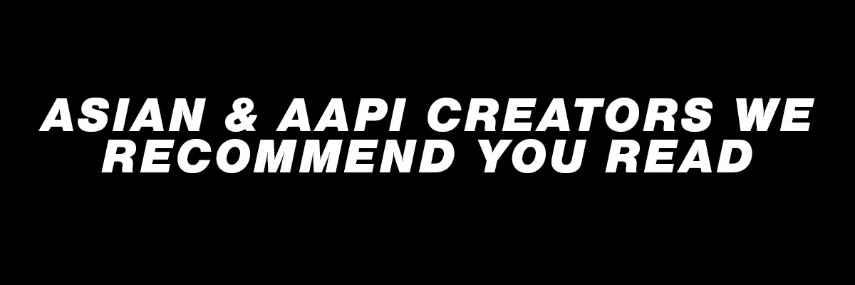 Asian & AAPI Creators We Recommend You Read