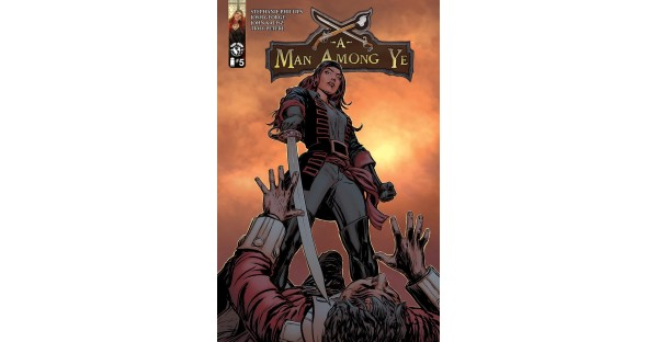SWASHBUCKLING NEW STORY ARC OF—A MAN AMONG YE—SETS SAIL THIS JULY