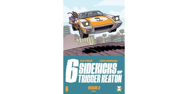 KYLE STARKS & CHRIS SCHWEIZER DELIVER THE BEST CAR CHASE IN COMICS EVER IN THE SIX SIDEKICKS OF TRIGGER KEATON #2